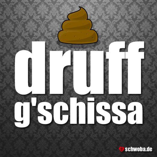 Druff g'schissa