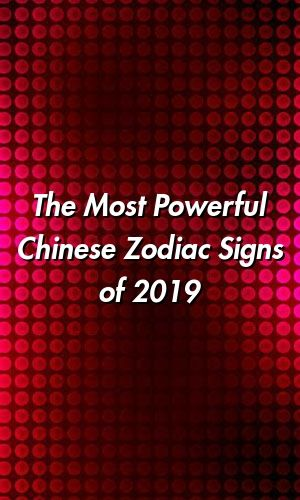 The Most Powerful Chinese Zodiac Signs of 2019 | Zodiac Signs Reads