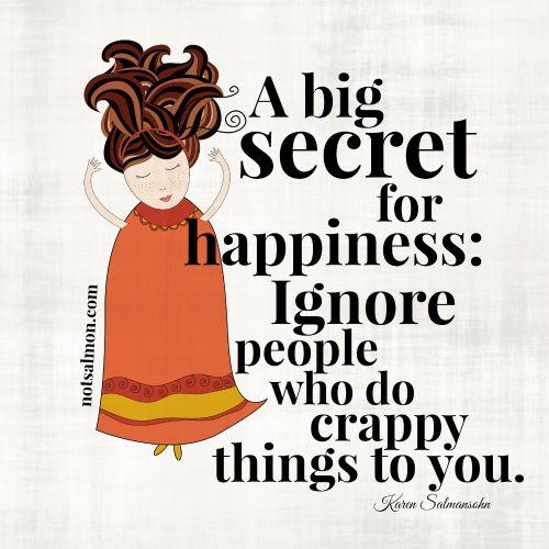 A big secret to #happiness: Ignore a la gente que hace cosas de mierda . #notsalmon | Love this from @Karen Jacot Salmansohn