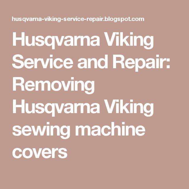 Husqvarna Viking Service and Repair: Removing Husqvarna Viking sewing machine covers