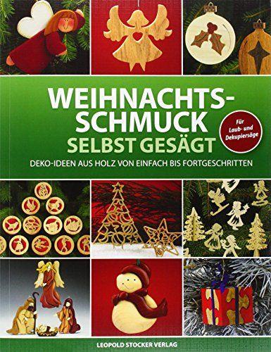 Weihnachtsschmuck selbst gesägt: Deko-Ideen aus Holz von einfach bis fortgeschritten: Amazon.de: Leopold Stocker Verlag: Bücher