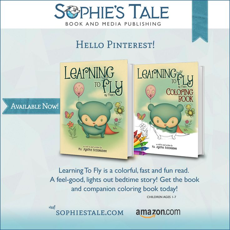 Hello Pinterest! Sophie's Tale is pleased to present our new children's book release, Learning To Fly. Learning to Fly is a colorful, fast and fun read. A feel-good lights out bedtime story for the little ones. Get the book and companion coloring book today! (Children ages 1-7)