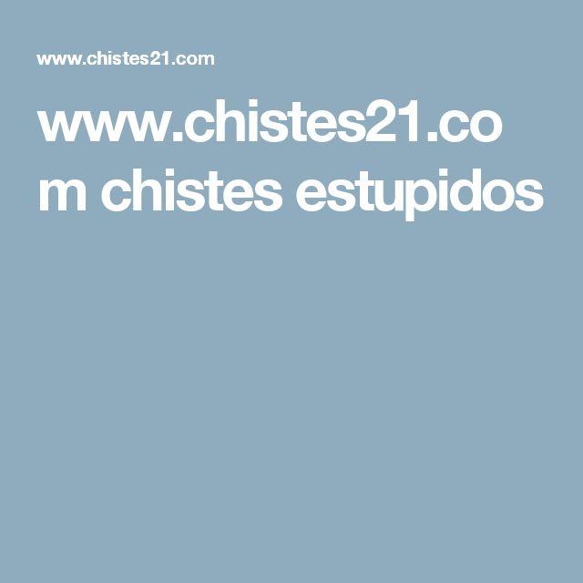 www.chistes21.com chistes estupidos