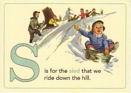 'S' is for the Sled that we ride down the hill. ~ Jenny Matlock