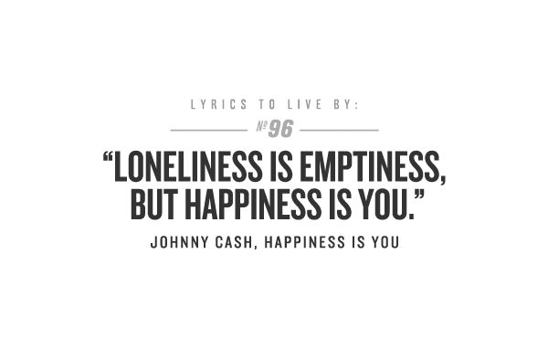 Loneliness is emptiness, but happiness is you. #johnnycash #cashsnamesake