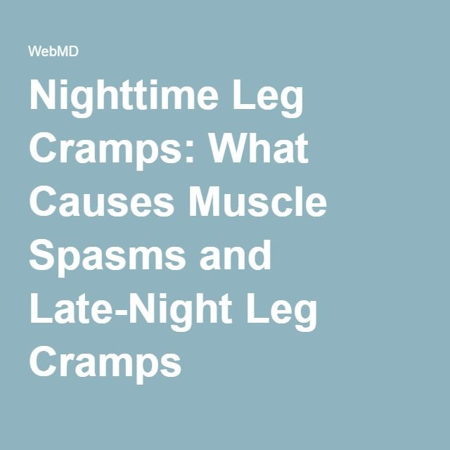 Nighttime Leg Cramps: What Causes Muscle Spasms and Late-Night Leg Cramps