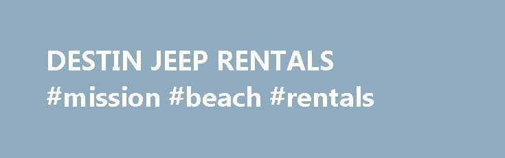 DESTIN JEEP RENTALS #mission #beach #rentals http://renta.remmont.com/destin-jeep-rentals-mission-beach-rentals/  #weekly car rental # JEEP SAHARA RENTAL Destin Jeep Rentals   Car Rentals Destin   Rent a Jeep   Jeep Tours Destin Jeep Rentals offers daily and weekly car rental in Destin that provides Jeep Wrangler Rentals. So if you are looking for a Jeep wrangler rental in Destin or Panama City Beach, or 30A you have come to the right place for car rental in Destin FL! We are the fun Car…