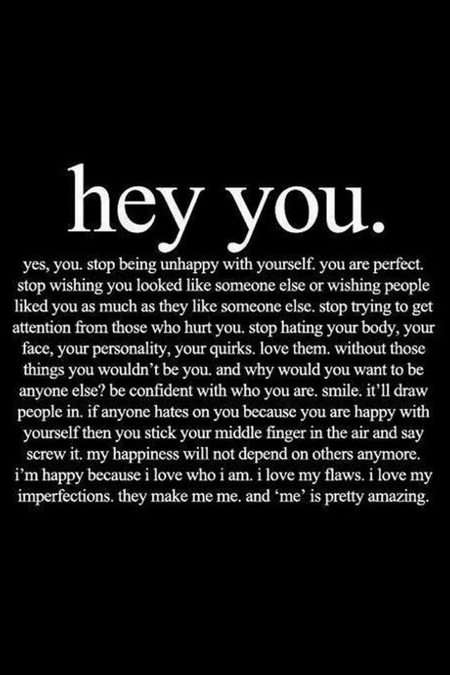 Love yourself, your one of a kind. Be proud of it