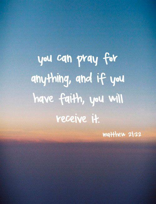 Powerful Bible Verses About Faith | matthew 21:22 on Tumblr