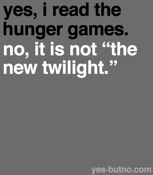 it's much much better...Worth Reading, The Hunger Games, Book Worth, Reading Book, Twilight, Hungergames, So True, Book Series, True Stories