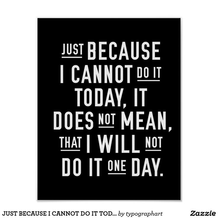 JUST BECAUSE I CANNOT DO IT TODAY   POSTER