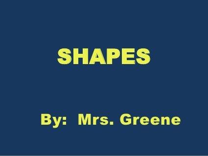 Shapes for kindergarten by Stacy Greene, via Slideshare