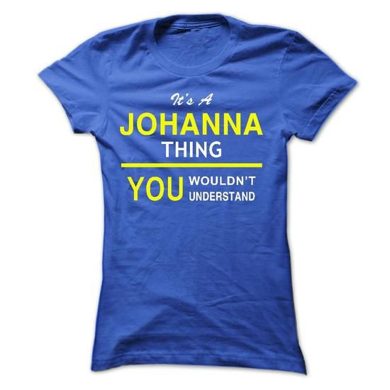 JOHANNA T-shirt - It's a JOHANNA Thing, You Wouldn't Understand	#Funny #Tshirts #Sunfrog #Teespring #hoodies #name #men #Keep_Calm #Wouldnt #Understand #popular #everything #humor #womens_fashion #trends	https://www.sunfrog.com/search/?81633&search=JOHANNA&cID=0&schTrmFilter=sales