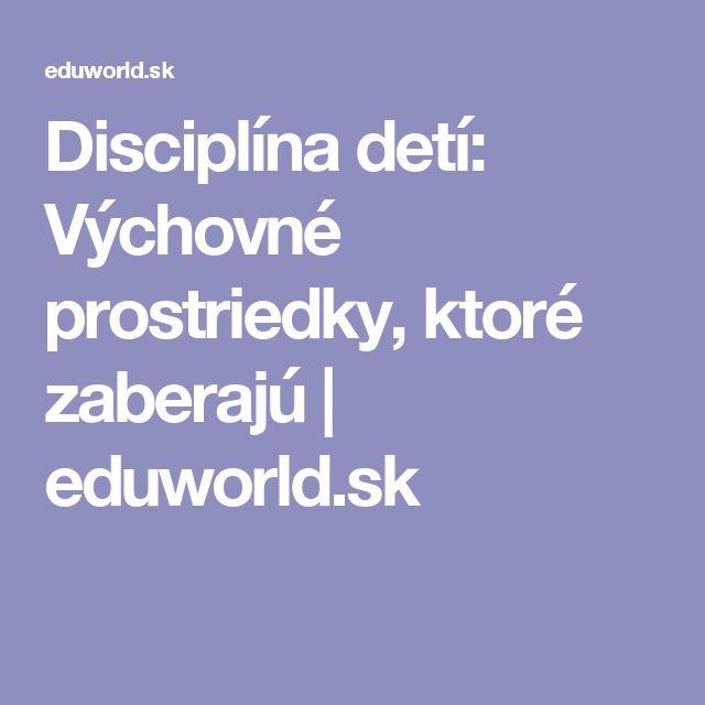 Disciplína detí: Výchovné prostriedky, ktoré zaberajú | eduworld.sk