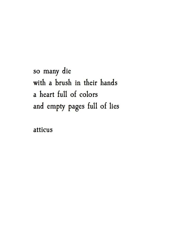 """""""so many die with a brush in their hands, a heart full of colors, and empty pages full of lies""""  -- atticus  