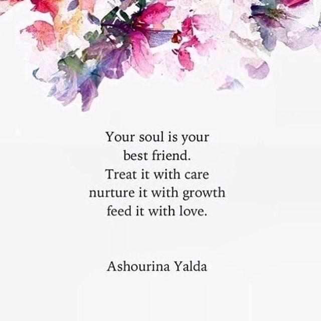 La tua anima è la tua migliore amica. Trattala con cura. Coltiva il suo accrescimento. Nutrila con Amore - by Ashourina Yalda - #soul #quote #anima #citazione