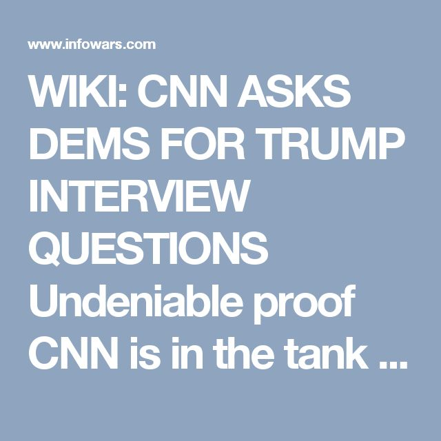 WIKI: CNN ASKS DEMS FOR TRUMP INTERVIEW QUESTIONS Undeniable proof CNN is in the tank for Hillary Clinton