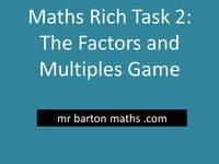Rich Maths Task 2 - The Factors and Multiples Game by MrBartonMaths - UK Teaching Resources - TES