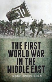 The First World War in the Middle East - Kristian Coates Ulrichsen - Ground Floor - 940.415 U45F 2014