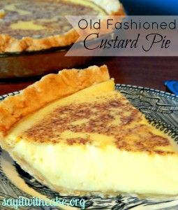 old fashioned custard pie  reminds me of my Grandma! Nobody can beat her custard pie