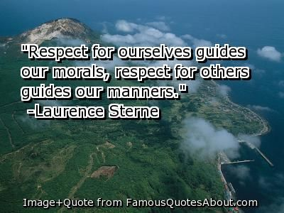 Respect Quotes | Respect for ourselves guides our morals, respect