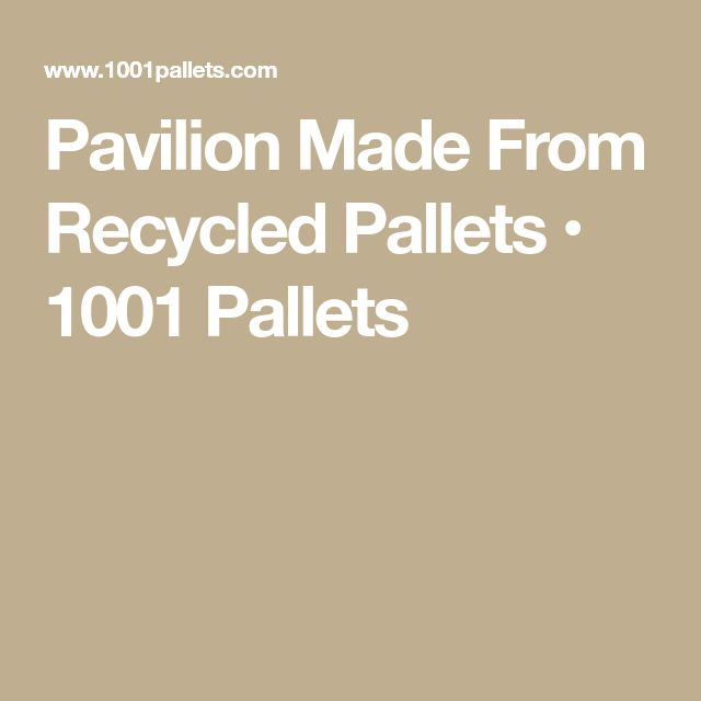 Pavilion Made From Recycled Pallets • 1001 Pallets