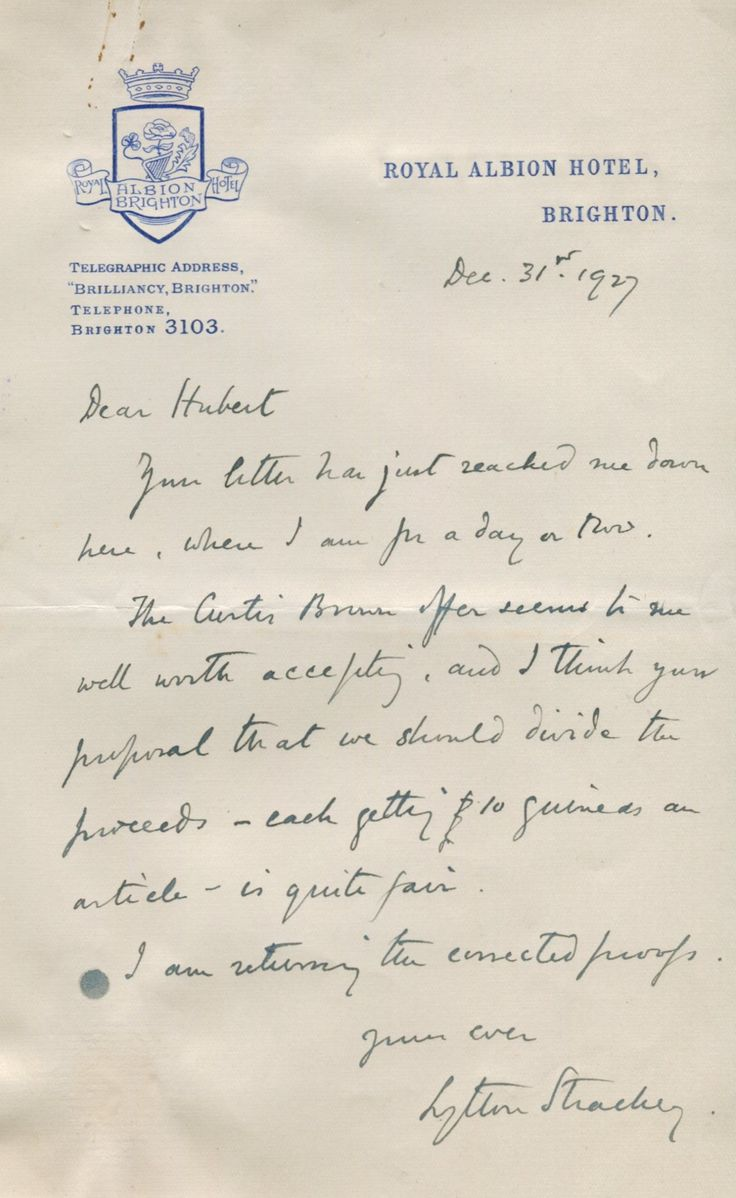 STRACHEY LYTTON: (1880-1932) British Writer & Critic, a founding member of the Bloomsbury Group. A.L.S., Lytton Strachey, one page, 8vo, Brighton, 31st December 1927, to Hubert, on the printed stationery of the Royal Albion Hotel. Strachey informs his correspondent that he has just received their letter and continues 'The Curtis Brown offer seems to me well worth accepting, and I think your proposal that we should divide the proceeds - each getting 10 guineas an article - is quite fair'.