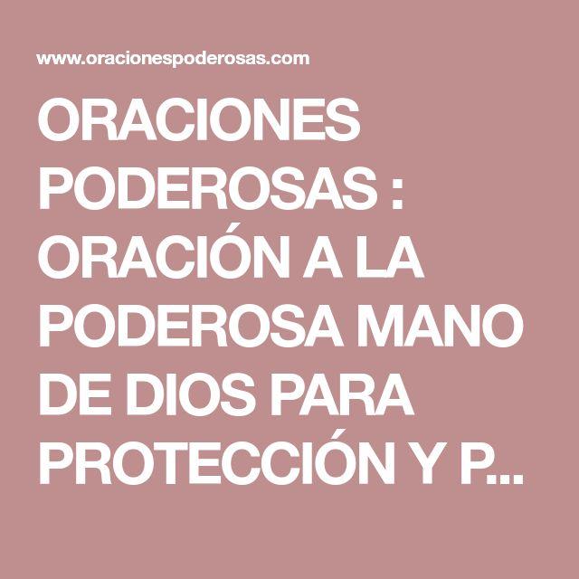 ORACIONES PODEROSAS : ORACIÓN A LA PODEROSA MANO DE DIOS PARA PROTECCIÓN Y PROSPERIDAD