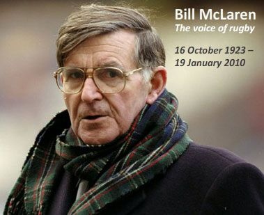Bill McLaren - Just wonderful to listen to, why he was never knighted is beyond me
