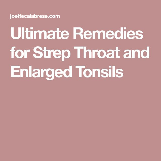 Ultimate Remedies for Strep Throat and Enlarged Tonsils