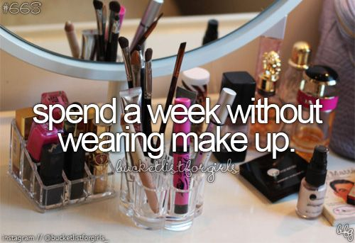 Bucket List - Spend a Week without make up