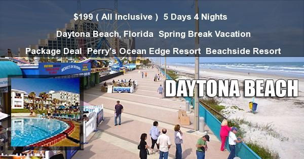 $199 ( All Inclusive ) | 5 Days 4 Nights | Daytona Beach, Florida | Spring Break Vacation Package Deal | Perry's Ocean Edge Resort | Beachside Resort | http://rooms101.com/daytona-beach/199-5-days-daytona-beach-spring-break-vacation-package-perrys-ocean-front-resort