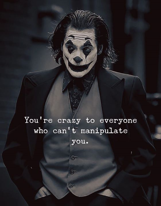 You Re Crazy To Everyone Who Can T Manipulate You Joker Quotes Life Quotes Wisdom Quotes Villain Quote Best Joker Quotes Joker Quotes