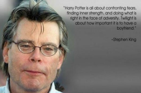 Harry Potter is all about confronting fears, finding inner strength, and doing what is right in the face of adversity. Twilight is about how important it is to have a boyfriend. - Stephen King