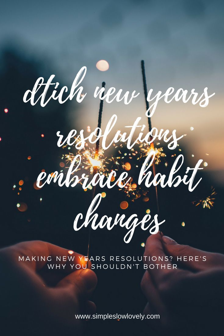 If you've tried making New Years resolutions before and failed... here's what you need to do instead.
