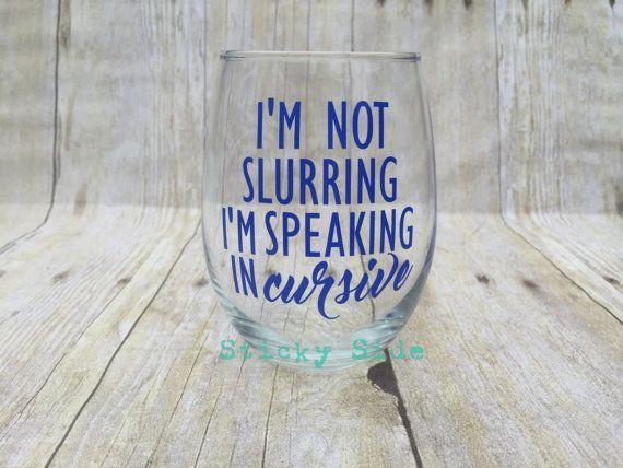 I'm not slurring   I'm speaking in cursive Wine Glass   Funny Wine Glass   WineO… @VinoPlease #VinoPlease
