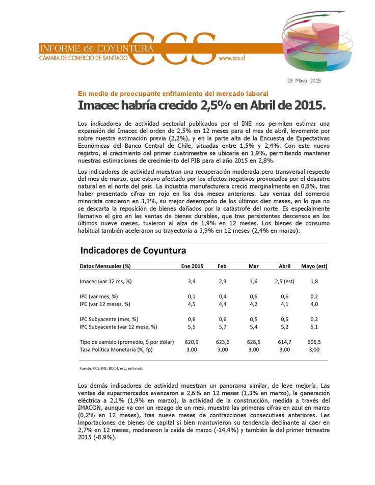 Imacec habría crecido 2,5% en abril 2015  Informe de Coyunturas Económicas CCS Publicado el 29 de Mayo del 2015