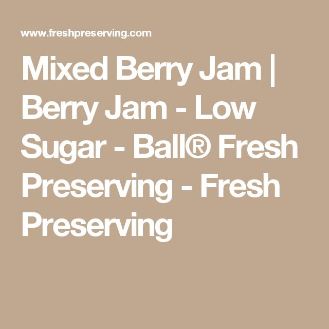 Mixed Berry Jam | Berry Jam - Low Sugar - Ball® Fresh Preserving - Fresh Preserving