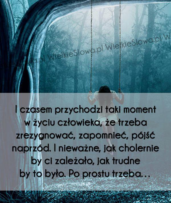 I czasem przychodzi taki moment w życiu człowieka, że trzeba... #Autor-Nieznany#