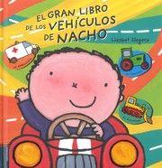 El gran libro de los vehículos de Nacho / Liesbet Slegers. Zaragoza : Edelvives, 2015. Resumen : Libro para jugar y aprender los más pequeños.