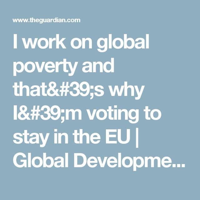 I work on global poverty and that's why I'm voting to stay in the EU | Global Development Professionals Network | The Guardian