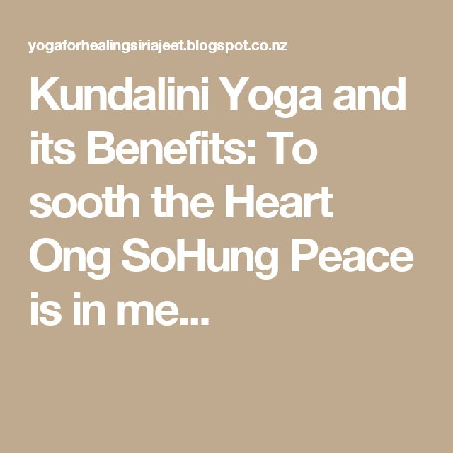 Kundalini Yoga and its Benefits: To sooth the Heart Ong SoHung Peace is in me...