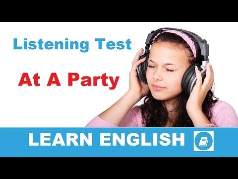 Learn English - Listening Test: At a Party - E-ANGOL
