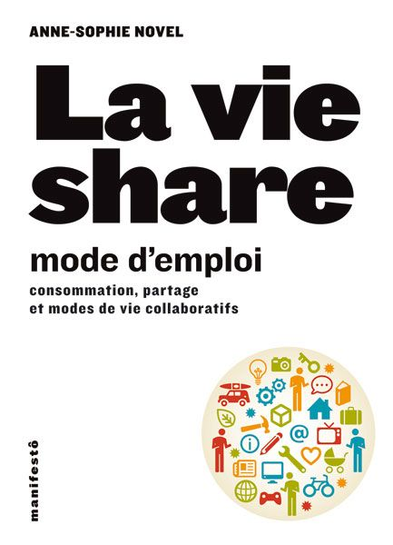 La Vie share (mode d'emploi) / Consommation, partage et modes de vie collaboratifs / Anne-Sophie Novel / Paru le 30 mai 2013