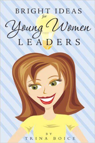 Ideas brillantes para las líderes de las Mujeres Jóvenes SUD, por Trina Boice