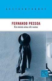Fernando PessoanEn minä aina ole sama