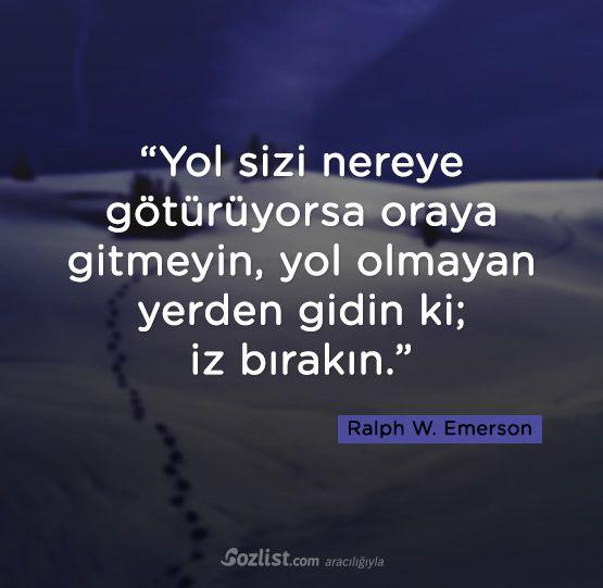 """""""Yol sizi nereye götürüyorsa oraya gitmeyin, yol olmayan yerden gidin ki; iz bırakın."""" #ralph #waldo #emerson #sözleri #yazar #şair #kitap #şiir #özlü #anlamlı #sözler"""