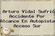http://tecnoautos.com/wp-content/uploads/imagenes/tendencias/thumbs/arturo-vidal-sufrio-accidente-por-alcance-en-autopista-acceso-sur.jpg Arturo Vidal. Arturo Vidal sufrió accidente por alcance en autopista Acceso Sur, Enlaces, Imágenes, Videos y Tweets - http://tecnoautos.com/actualidad/arturo-vidal-arturo-vidal-sufrio-accidente-por-alcance-en-autopista-acceso-sur/