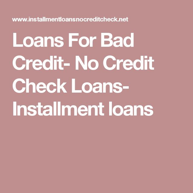Loans For Bad Credit- No Credit Check Loans- Installment loans