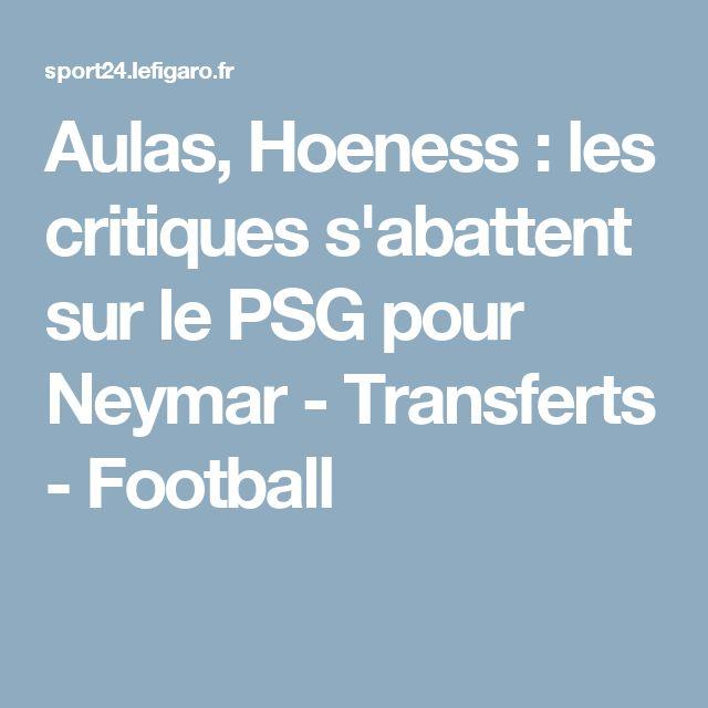 Aulas, Hoeness : les critiques s'abattent sur le PSG pour Neymar - Transferts - Football